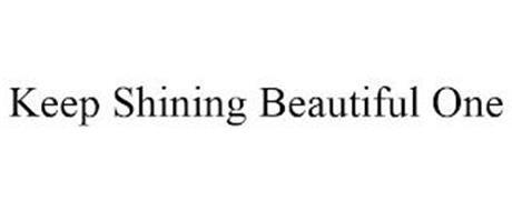 KEEP SHINING BEAUTIFUL ONE