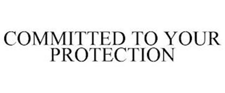 COMMITTED TO YOUR PROTECTION