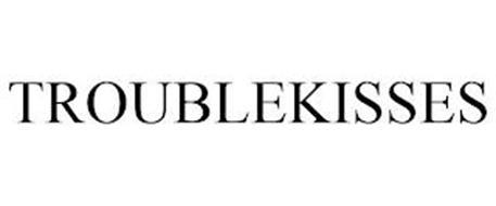 TROUBLEKISSES