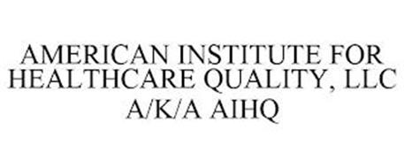 AMERICAN INSTITUTE FOR HEALTHCARE QUALITY, LLC A/K/A AIHQ