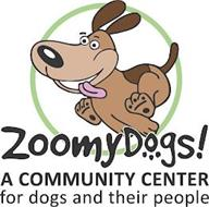ZOOMYDOGS! A COMMUNITY CENTER FOR DOGS AND THEIR PEOPLE