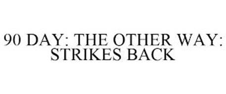 90 DAY: THE OTHER WAY: STRIKES BACK