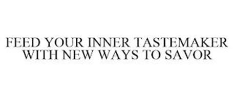 FEED YOUR INNER TASTEMAKER WITH NEW WAYS TO SAVOR