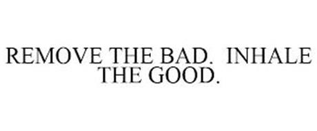 REMOVE THE BAD. INHALE THE GOOD.