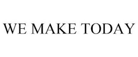 WE MAKE TODAY