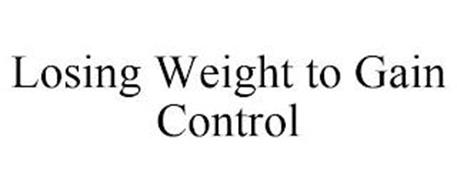 LOSING WEIGHT TO GAIN CONTROL