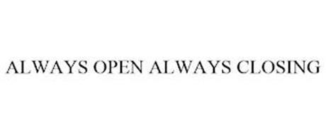 ALWAYS OPEN ALWAYS CLOSING