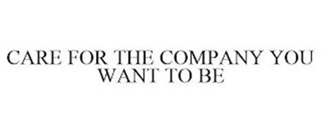 CARE FOR THE COMPANY YOU WANT TO BE