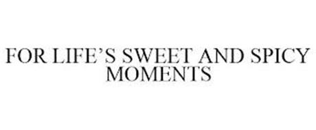 FOR LIFE'S SWEET & SPICY MOMENTS