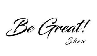 BE GREAT! SHOW