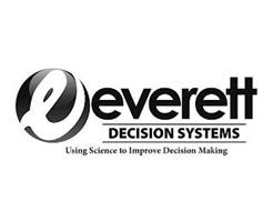 E EVERETT DECISION SYSTEMS USING SCIENCE TO IMPROVE DECISION MAKING