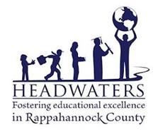HEADWATERS FOSTERING EDUCATIONAL EXCELLENCE IN RAPPAHANNOCK COUNTY