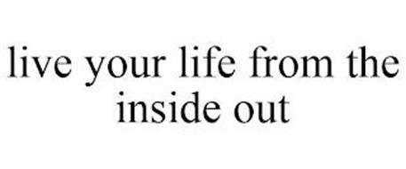 LIVE YOUR LIFE FROM THE INSIDE OUT