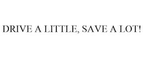 DRIVE A LITTLE, SAVE A LOT!