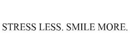 STRESS LESS. SMILE MORE.