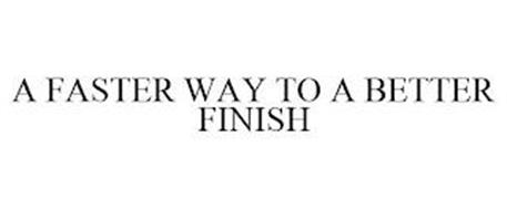A FASTER WAY TO A BETTER FINISH