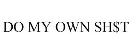 DO MY OWN SH$T
