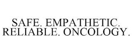 SAFE. EMPATHETIC. RELIABLE. ONCOLOGY.
