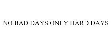NO BAD DAYS ONLY HARD DAYS