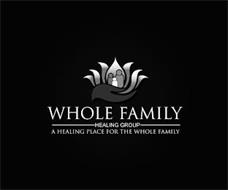WHOLE FAMILY HEALING GROUP A HEALING PLACE FOR THE WHOLE FAMILY