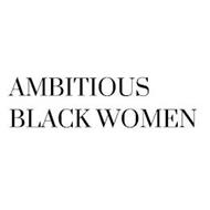 AMBITIOUS BLACK WOMEN