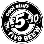 COOL STUFF $1 TO $5 TO $10 FIVE BELOW