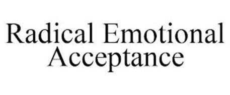 RADICAL EMOTIONAL ACCEPTANCE