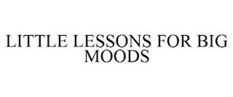 LITTLE LESSONS FOR BIG MOODS