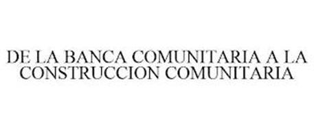 DE LA BANCA COMUNITARIA A LA CONSTRUCCION COMUNITARIA