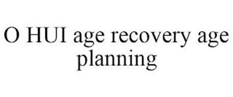 O HUI AGE RECOVERY AGE PLANNING