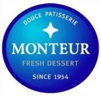 DOUCE PATISSERIE MONTEUR FRESH DESSERT SINCE 1954