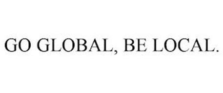 GO GLOBAL, BE LOCAL.
