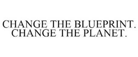 CHANGE THE BLUEPRINT. CHANGE THE PLANET.