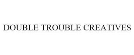 DOUBLE TROUBLE CREATIVES