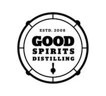 ESTD. 2008 GOOD SPIRITS DISTILLING