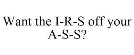WANT THE I-R-S OFF YOUR A-S-S?