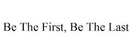 BE THE FIRST, BE THE LAST