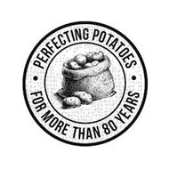 PERFECTING POTATOES FOR MORE THAN 80 YEARS