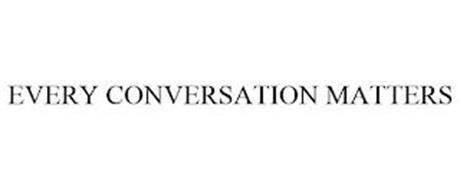 EVERY CONVERSATION MATTERS