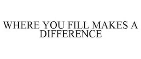 WHERE YOU FILL MAKES A DIFFERENCE