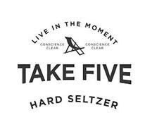 LIVE IN THE MOMENT; CONSCIENCE CLEAR; TAKE FIVE; HARD SELTZER