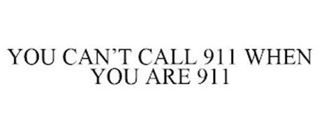 YOU CAN'T CALL 911 WHEN YOU ARE 911