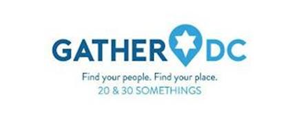 GATHER DC - FIND YOUR PEOPLE. FIND YOUR PLACE. 20 & 30 SOMETHINGS