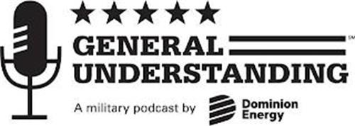 GENERAL UNDERSTANDING A MILITARY PODCAST BY DOMINION ENERGY