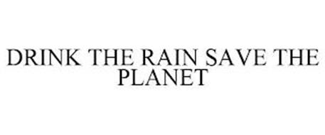 DRINK THE RAIN SAVE THE PLANET