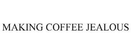 MAKING COFFEE JEALOUS