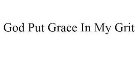 GOD PUT GRACE IN MY GRIT