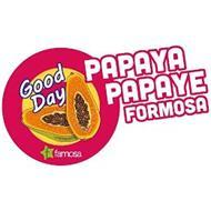 GOOD DAY PAPAYA PAPAYE FORMOSA F FAMOSA
