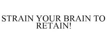STRAIN YOUR BRAIN TO RETAIN!