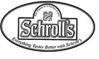 SCHROLL'S THE FINEST IN GOURMET FOODS EVERYTHING TASTES BETTER WITH SCHROLL'S